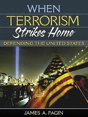 When Terrorism Strikes Home : Defending the United States by James A. Fagin...