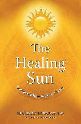 The Healing Sun: Sunlight and Health in the 21st Century by Hobday, Richard