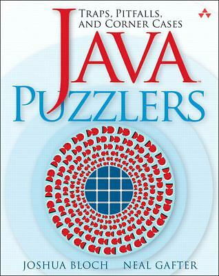 Java Puzzlers: Traps, Pitfalls, and Corner Cases by Bloch, Joshua, Gafter, Neal