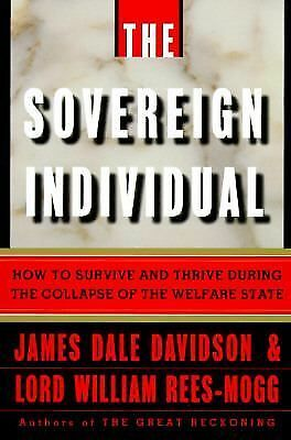 The Sovereign Individual: How to Survive and Thrive During the Collapse of the