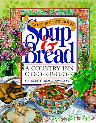 Dairy Hollow House Soup and Bread Cookbook by Crescent Dragonwagon (1992,...