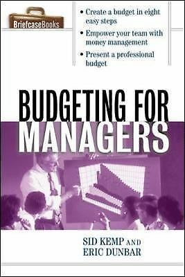 Budgeting for Managers by Sid Kemp and Eric Dunbar (2003, Paperback)