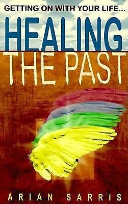 Healing the Past : Getting on with Your Life by Arian Sarris (1997,...