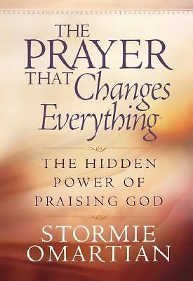 The Prayer That Changes Everything : The Hidden Power of Praising God by...