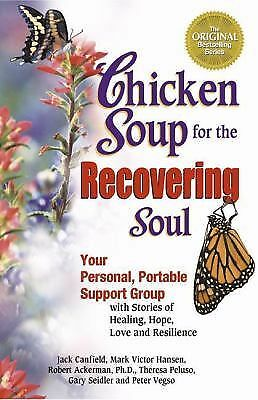 Chicken Soup for the Recovering Soul : Your Personal, Portable Support Group...