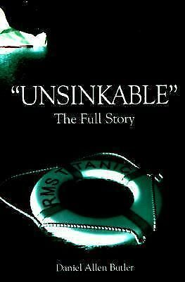 Unsinkable : The Full Story of RMS Titanic by Daniel Allen Butler (1998,...