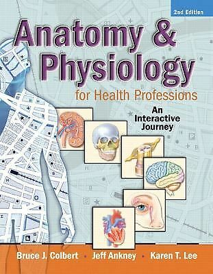 Anatomy and Physiology for Health Professions : An Interactive Journey by...