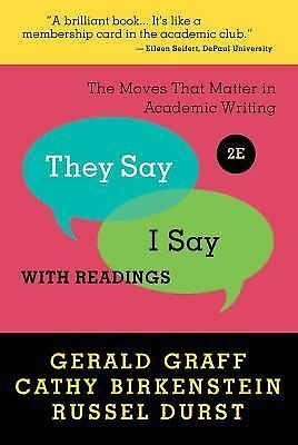 They Say / I Say : The Moves That Matter in Academic Writing with Readings by...