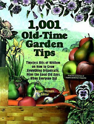 1001 Old-Time Garden Tips : Timeless Bits of Wisdom on How to Grow Everything...