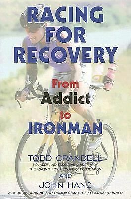 Racing for Recovery : From Addict to Ironman by Todd Crandell and John Hanc...