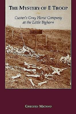 The Mystery of E Troop: Custer's Gray Horse Company at the Little Bighorn