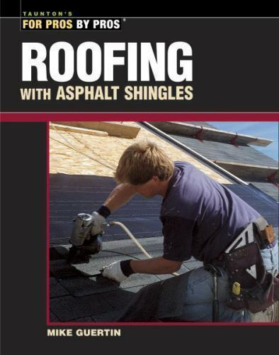 Roofing with Asphalt Shingles For Pros By Pros
