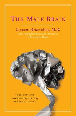 The Male Brain : A Breakthrough Understanding of How Men and Boys Think by...