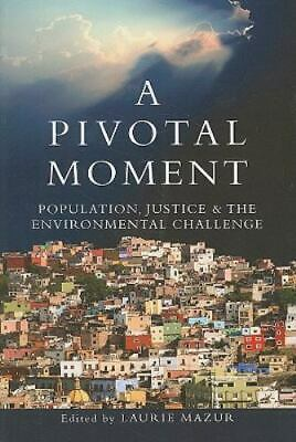 A Pivotal Moment : Population, Justice, and the Environmental Challenge...