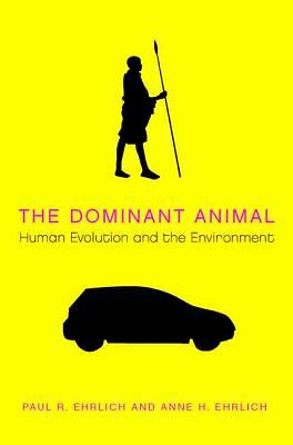 The Dominant Animal : Human Evolution and the Environment, by Paul R. Ehrlich...