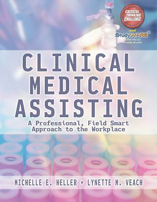 Clinical Medical Assisting : A Professional, Field Smart Approach to the...