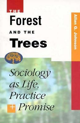The Forest and the Trees : Sociology As Life, Practice and Promise by Allan...