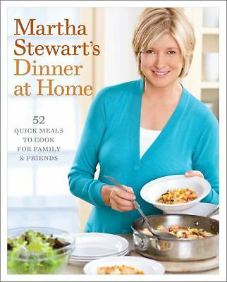 Dinner at Home : 52 Quick Meals to Cook for Family and Friends by Martha...