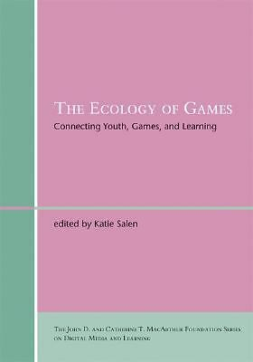 The Ecology of Games: Connecting Youth, Games, and Learning (The John D. and Cat