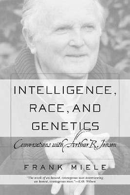 Intelligence, Race, And Genetics: Conversations With Arthur R. Jensen, Miele, Fr