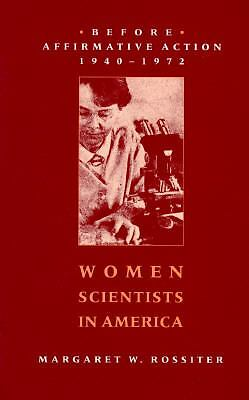 Women Scientists in America: Before Affirmative Action, 1940-1972, Rossiter, Pro