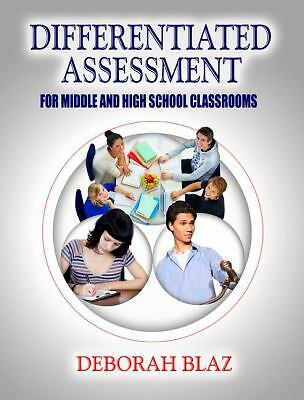 Differentiated Assessment for Middle and High School Classrooms, Blaz, Deborah,