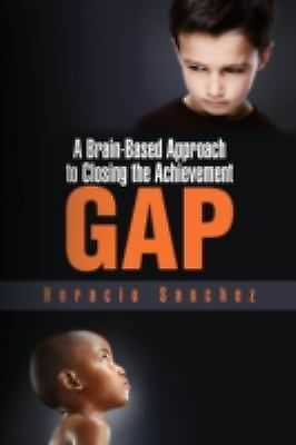 A Brain-Based Approach to Closing the Achievement Gap, Sanchez, Horacio, Good Bo