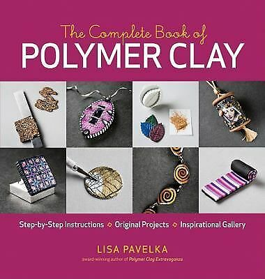 The Complete Book of Polymer Clay by Lisa Pavelka (2010, Paperback)