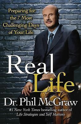 Real Life: Preparing for the 7 Most Challenging Days of Your Life by Phil McGraw