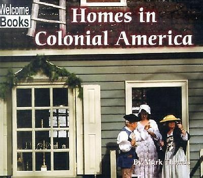 Homes in Colonial America (Welcome Books: Colonial America), Thomas, Mark, Very