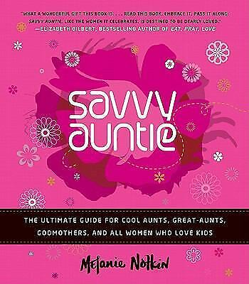 Savvy Auntie : The Ultimate Guide for Cool Aunts, Great-Aunts, Godmothers,..NEW