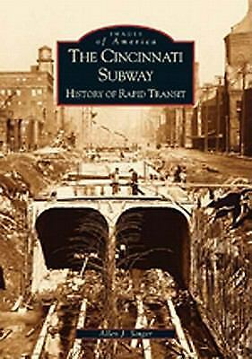 Cincinnati Subway:  History of Rapid Transit,  The  (OH)   (Images of America),