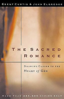 The Sacred Romance : Drawing Closer to the Heart of God by John Eldredge and...