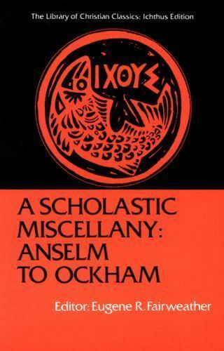 A Scholastic Miscellany: Anselm to Ockham (The Library of Christian Classics), ,