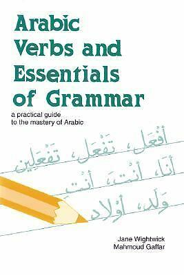 Arabic Verbs and Essentials of Grammar: A Practical Guide to the Mastery of Ara