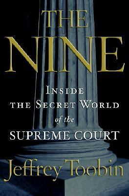 The Nine: Inside the Secret World of the Supreme Court by Toobin, Jeffrey