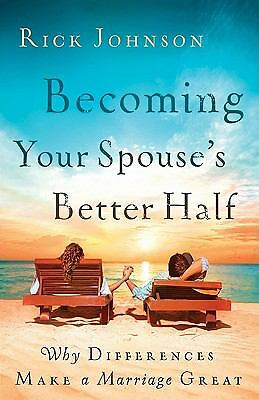 Becoming Your Spouse's Better Half: Why Differences Make a Marriage Great, Johns