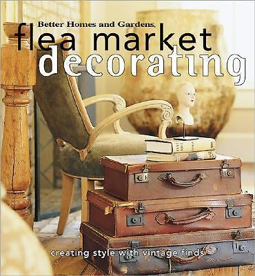 Flea Market Decorating: Creating Style with Vintage Finds (Better Homes and Gard