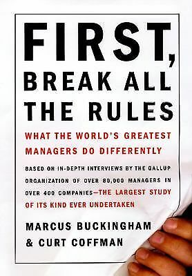 First, Break All the Rules: What the World's Greatest Managers Do Differently b