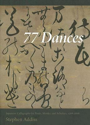 77 Dances: Japanese Calligraphy by Poets, Monks, and Scholars 1568-1868, Addiss,
