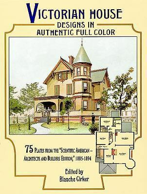 """Victorian House Designs in Authentic Full Color: 75 Plates from the """"Scientific"""