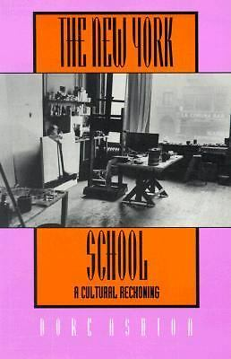 The New York School: A Cultural Reckoning by Ashton, Dore