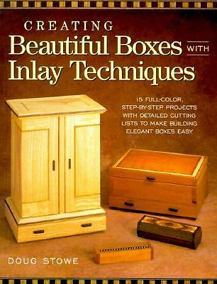 Creating Beautiful Boxes With Inlay Techniques by Stowe, Doug