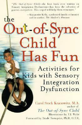The Out-of-Sync Child has Fun: Activities for Kids with Sensory Integration Dys