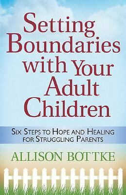 Setting Boundaries with Your Adult Children: Six Steps to Hope and Healing for S