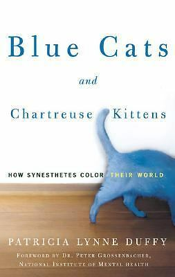 Blue Cats and Chartreuse Kittens: How Synesthetes Color Their Worlds, Patricia L