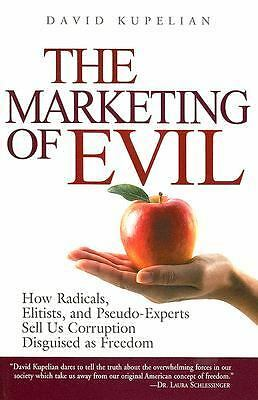 The Marketing of Evil: How Radicals, Elitists, and Pseudo-Experts Sell Us Corrup