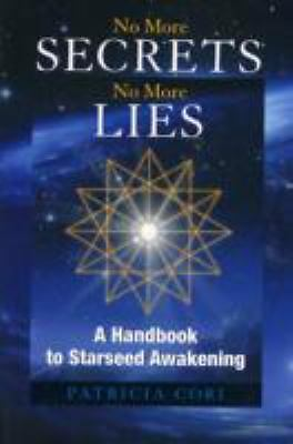 No More Secrets, No More Lies: A Handbook to Starseed Awakening (Sirian Revelati