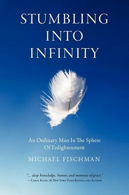 Stumbling Into Infinity: An Ordinary Man in the Sphere of Enlightenment, Fischma