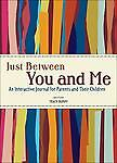 Just Between You and Me: An Interactive Journal for Parents and Their Chidren, T